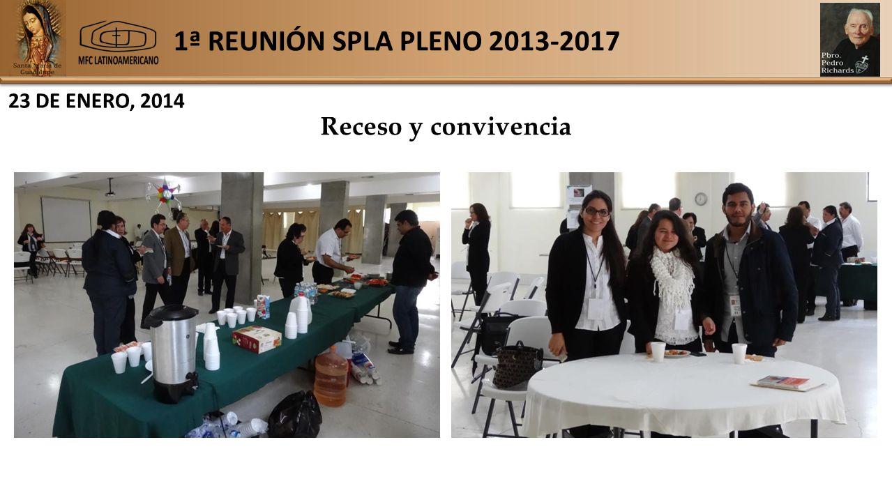 1ª REUNIÓN SPLA PLENO 2013-2017 23 DE ENERO, 2014 Receso y convivencia