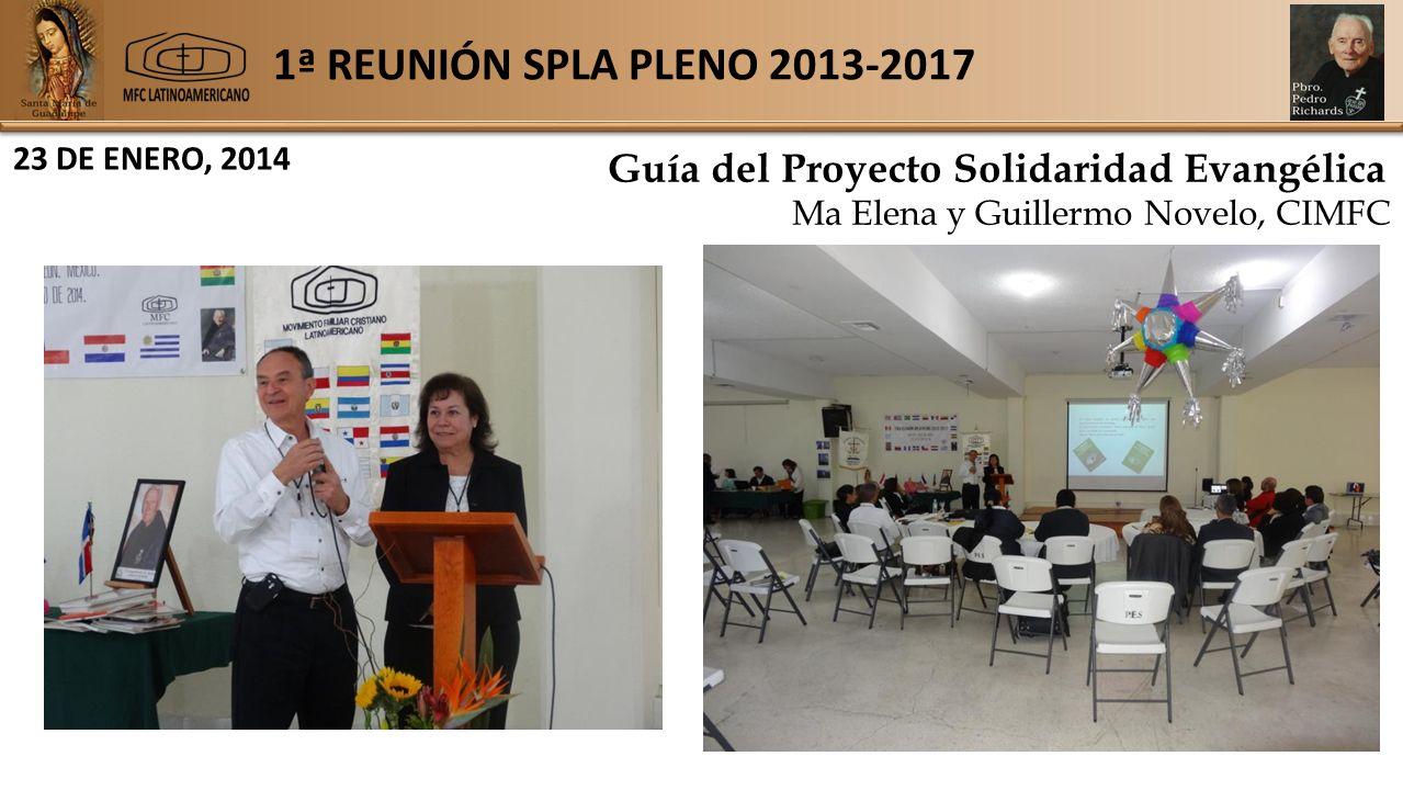 1ª REUNIÓN SPLA PLENO 2013-2017 23 DE ENERO, 2014 Guía del Proyecto Solidaridad Evangélica Ma Elena y Guillermo Novelo, CIMFC