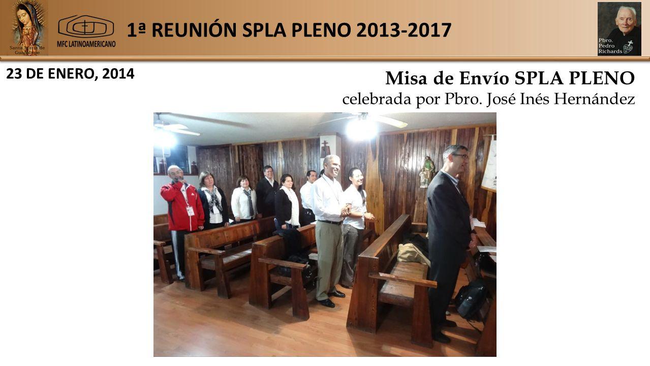 1ª REUNIÓN SPLA PLENO 2013-2017 23 DE ENERO, 2014 Misa de Envío SPLA PLENO celebrada por Pbro.