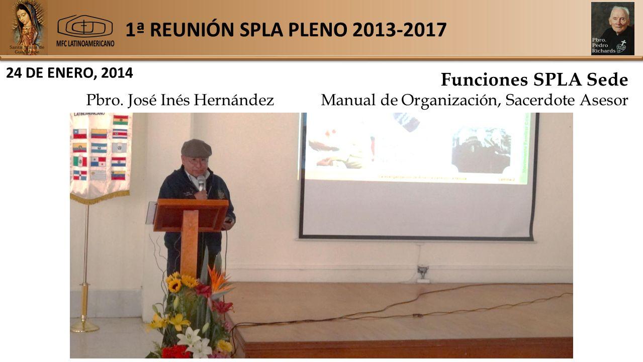 1ª REUNIÓN SPLA PLENO 2013-2017 24 DE ENERO, 2014 Funciones SPLA Sede Pbro.