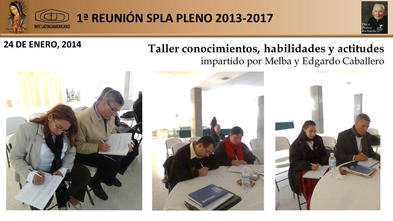 1ª REUNIÓN SPLA PLENO 2013-2017 24 DE ENERO, 2014 Taller conocimientos, habilidades y actitudes impartido por Melba y Edgardo Caballero
