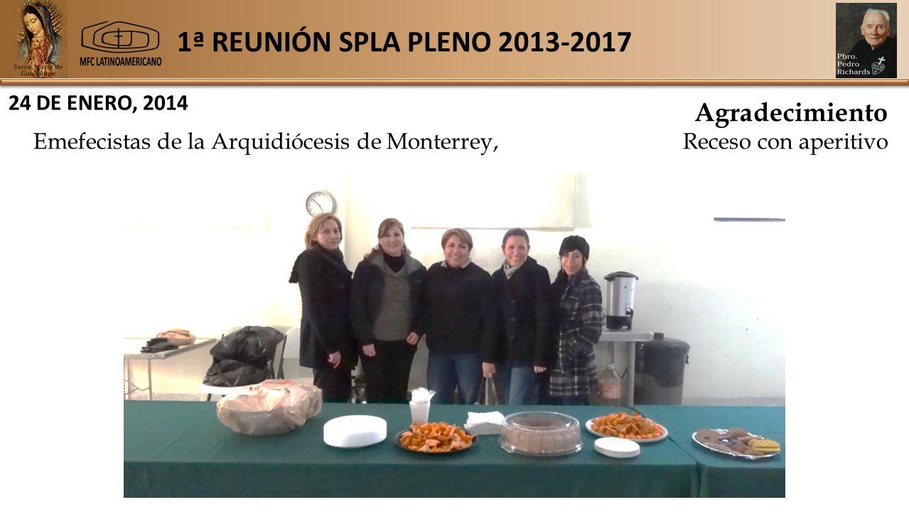 1ª REUNIÓN SPLA PLENO 2013-2017 24 DE ENERO, 2014 Agradecimiento Emefecistas de la Arquidiócesis de Monterrey,Receso con aperitivo