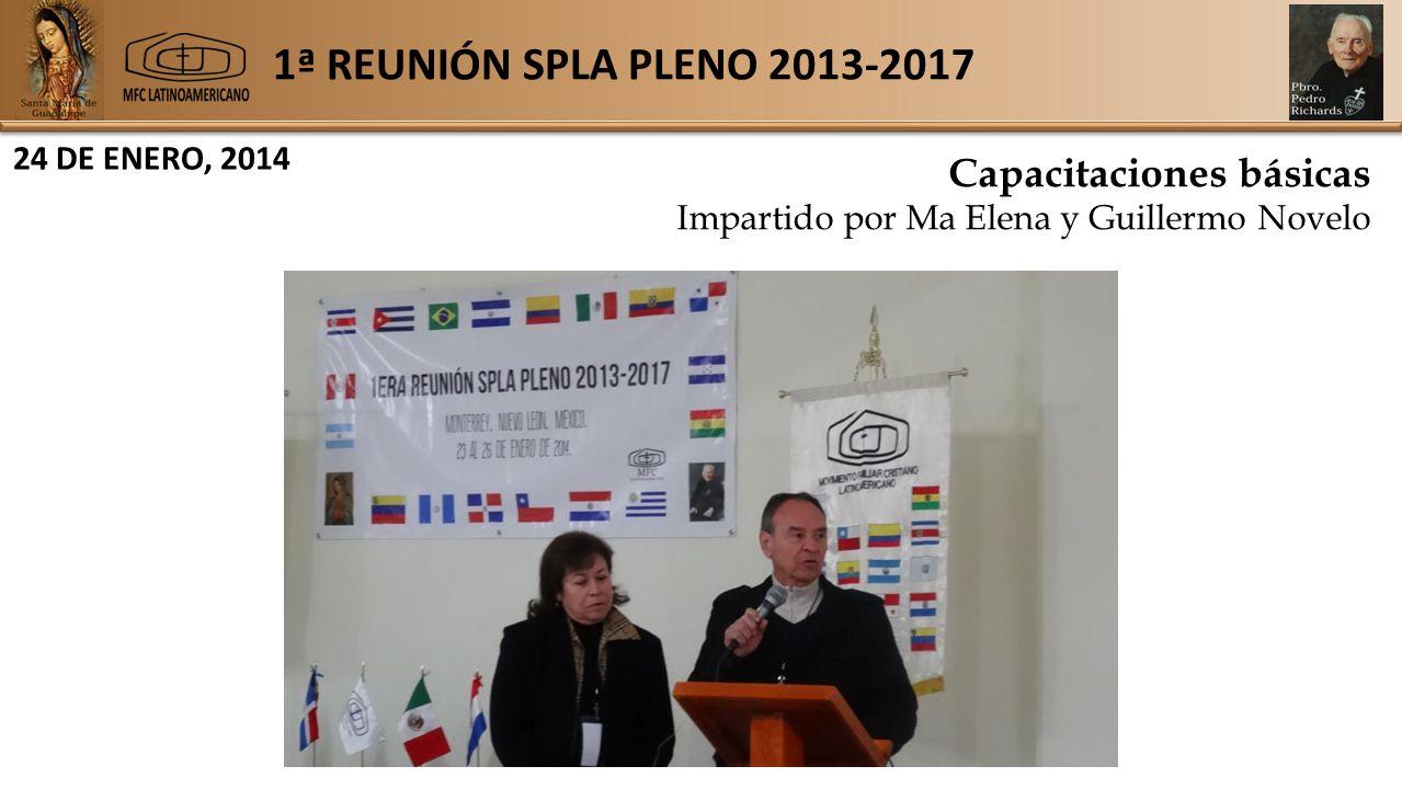 1ª REUNIÓN SPLA PLENO 2013-2017 24 DE ENERO, 2014 Capacitaciones básicas Impartido por Ma Elena y Guillermo Novelo