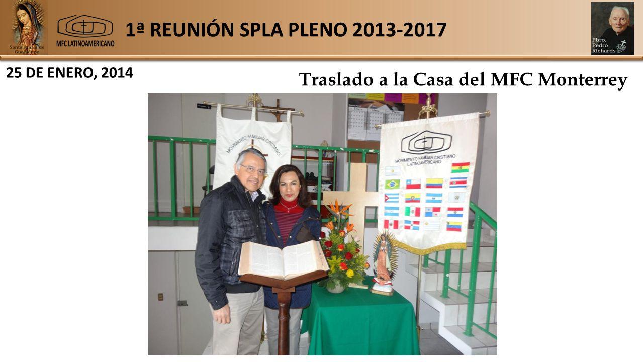 1ª REUNIÓN SPLA PLENO 2013-2017 25 DE ENERO, 2014 Traslado a la Casa del MFC Monterrey