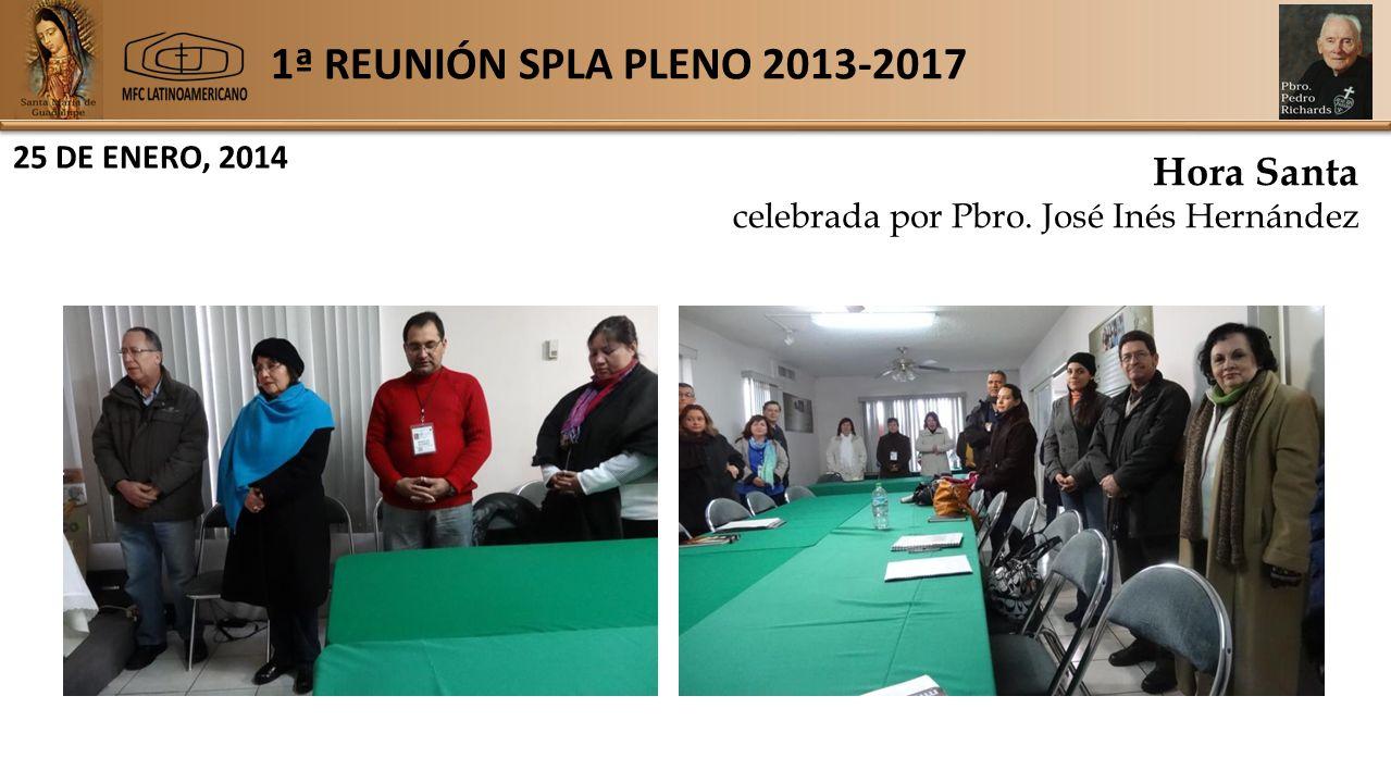1ª REUNIÓN SPLA PLENO 2013-2017 25 DE ENERO, 2014 Hora Santa celebrada por Pbro.