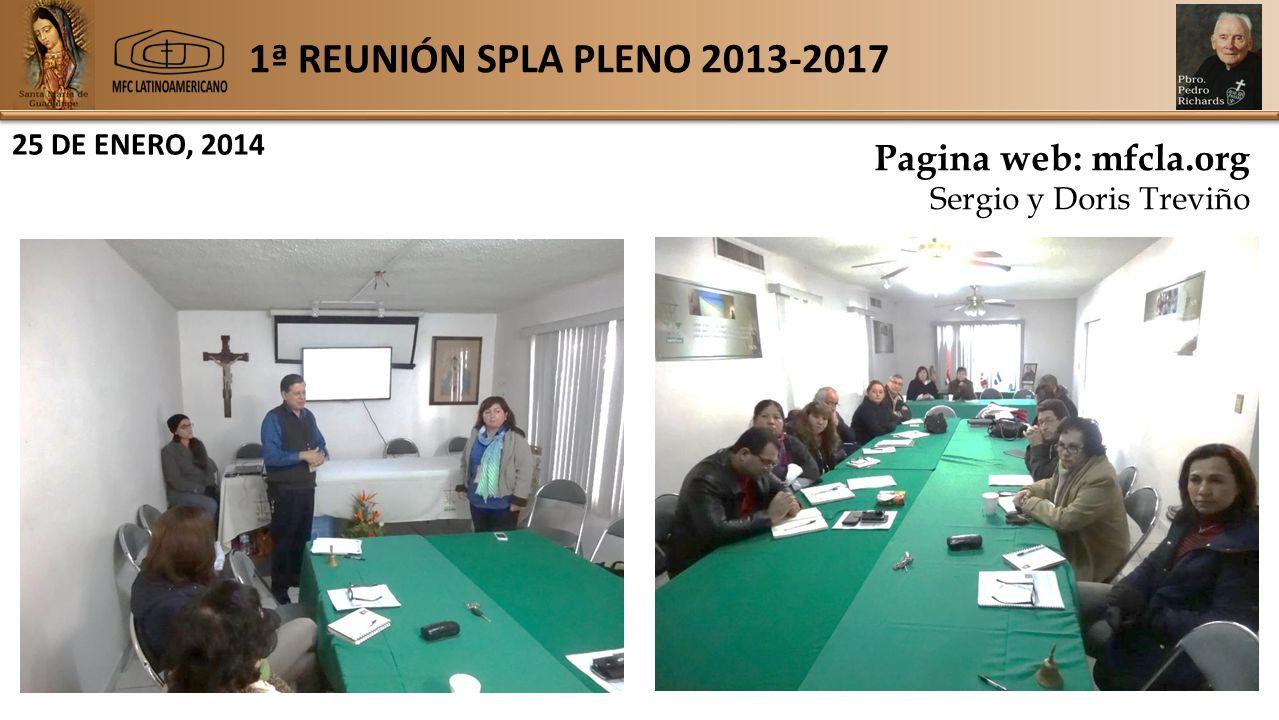 1ª REUNIÓN SPLA PLENO 2013-2017 25 DE ENERO, 2014 Pagina web: mfcla.org Sergio y Doris Treviño