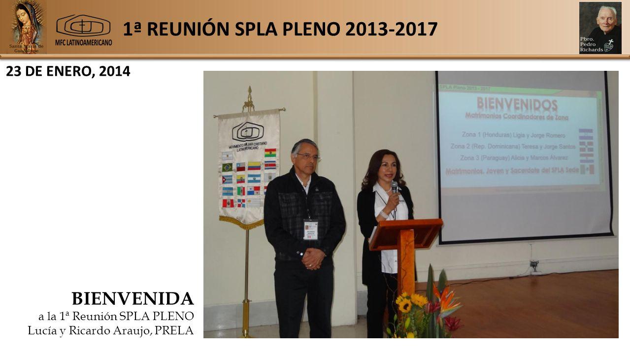 1ª REUNIÓN SPLA PLENO 2013-2017 23 DE ENERO, 2014 BIENVENIDA a la 1ª Reunión SPLA PLENO Lucía y Ricardo Araujo, PRELA