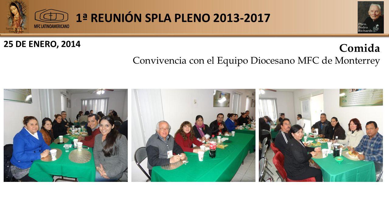 1ª REUNIÓN SPLA PLENO 2013-2017 25 DE ENERO, 2014 Comida Convivencia con el Equipo Diocesano MFC de Monterrey