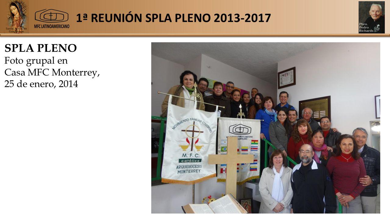 1ª REUNIÓN SPLA PLENO 2013-2017 SPLA PLENO Foto grupal en Casa MFC Monterrey, 25 de enero, 2014