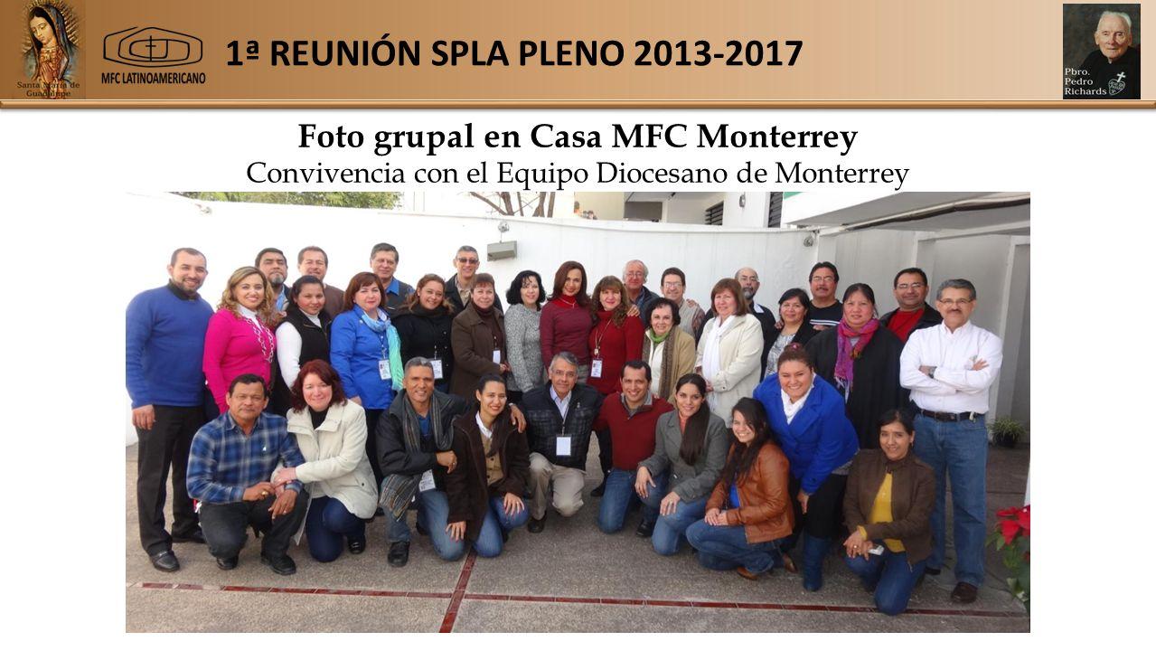1ª REUNIÓN SPLA PLENO 2013-2017 Foto grupal en Casa MFC Monterrey Convivencia con el Equipo Diocesano de Monterrey