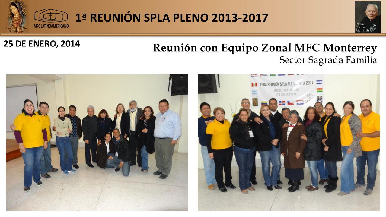 1ª REUNIÓN SPLA PLENO 2013-2017 25 DE ENERO, 2014 Reunión con Equipo Zonal MFC Monterrey Sector Sagrada Familia