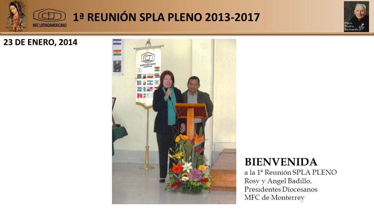 1ª REUNIÓN SPLA PLENO 2013-2017 23 DE ENERO, 2014 BIENVENIDA a la 1ª Reunión SPLA PLENO Rosy y Angel Badillo, Presidentes Diocesanos MFC de Monterrey