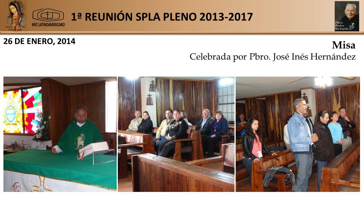1ª REUNIÓN SPLA PLENO 2013-2017 26 DE ENERO, 2014 Misa Celebrada por Pbro. José Inés Hernández