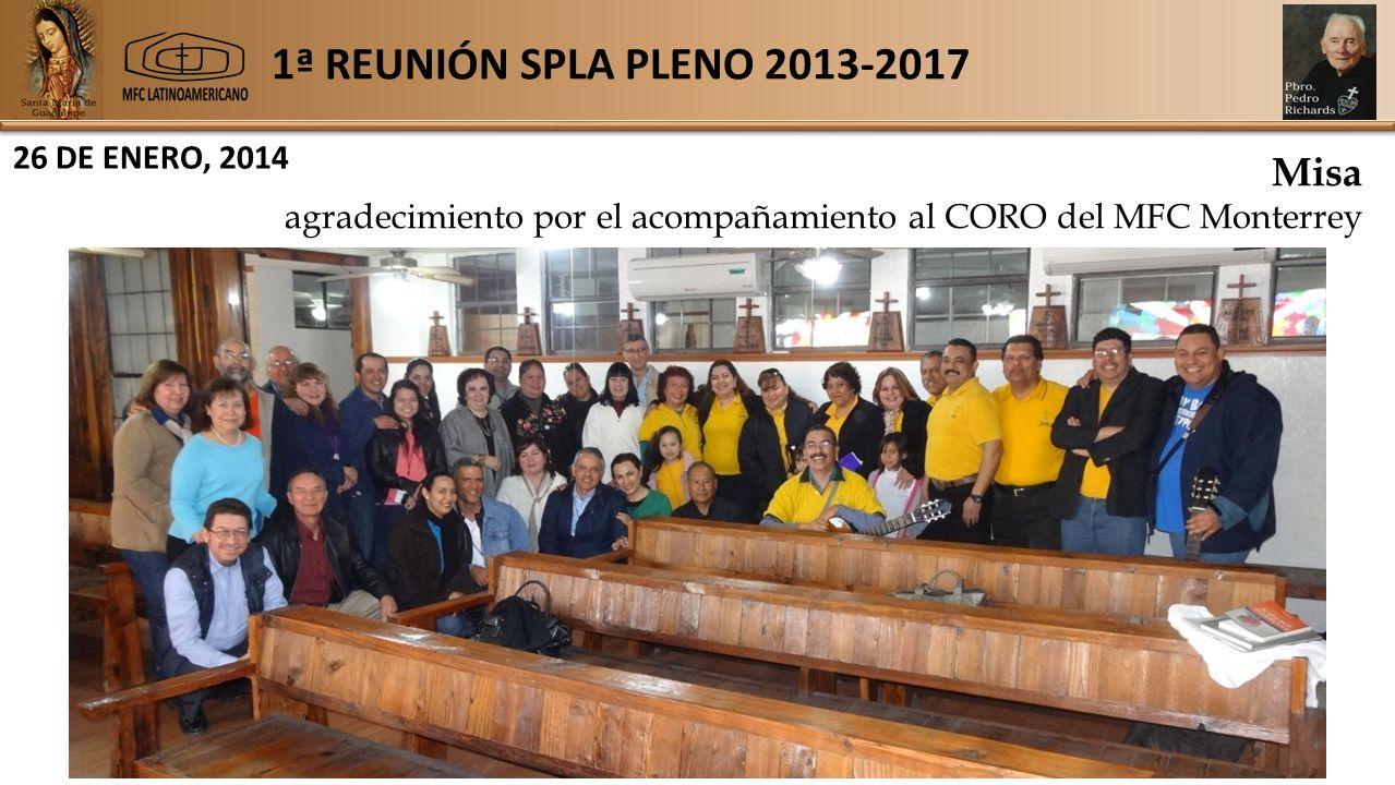 1ª REUNIÓN SPLA PLENO 2013-2017 26 DE ENERO, 2014 Misa agradecimiento por el acompañamiento al CORO del MFC Monterrey