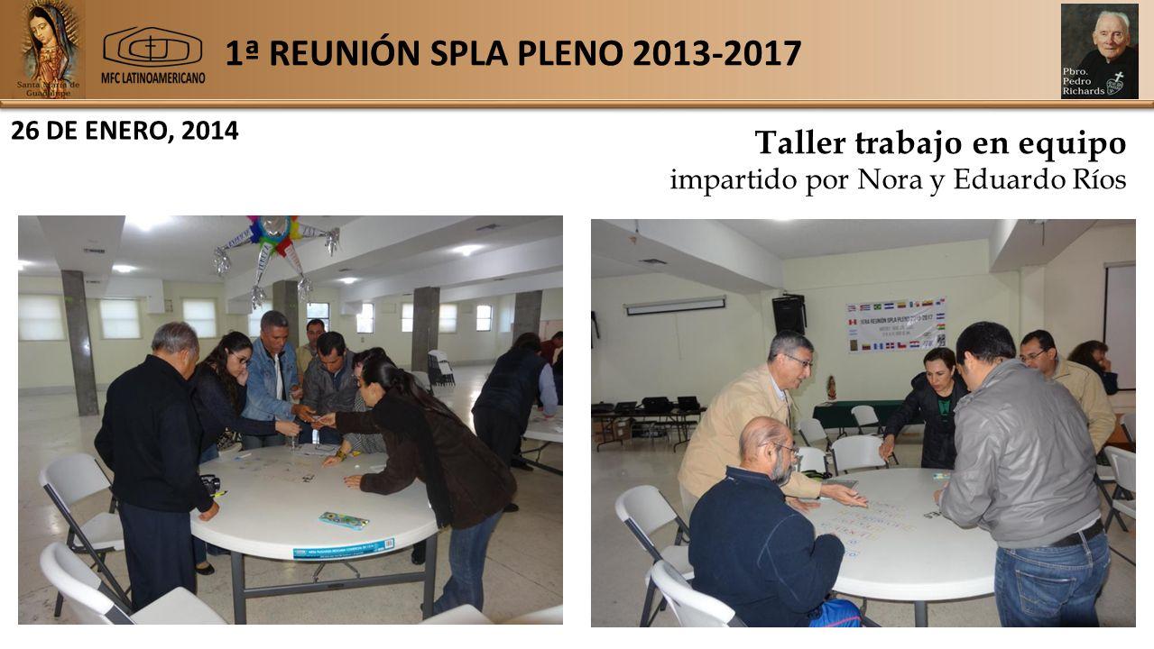 1ª REUNIÓN SPLA PLENO 2013-2017 26 DE ENERO, 2014 Taller trabajo en equipo impartido por Nora y Eduardo Ríos