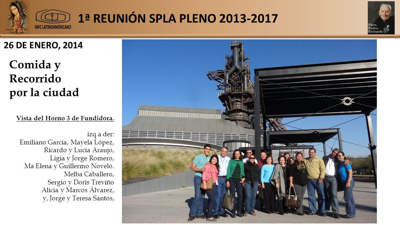 1ª REUNIÓN SPLA PLENO 2013-2017 26 DE ENERO, 2014 Comida y Recorrido por la ciudad Vista del Horno 3 de Fundidora.