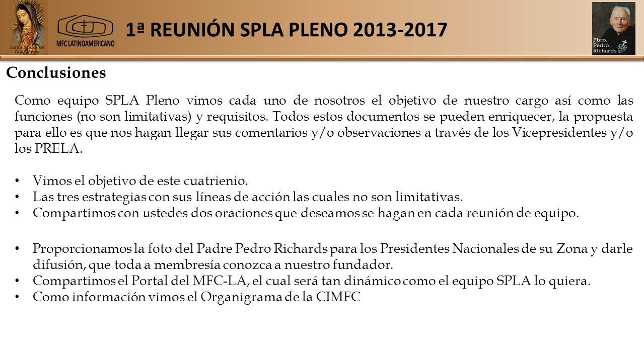 1ª REUNIÓN SPLA PLENO 2013-2017 Conclusiones Como equipo SPLA Pleno vimos cada uno de nosotros el objetivo de nuestro cargo así como las funciones (no son limitativas) y requisitos.