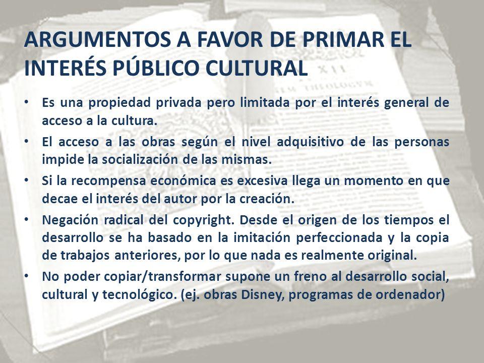 ARGUMENTOS A FAVOR DE PRIMAR EL INTERÉS PÚBLICO CULTURAL Es una propiedad privada pero limitada por el interés general de acceso a la cultura.