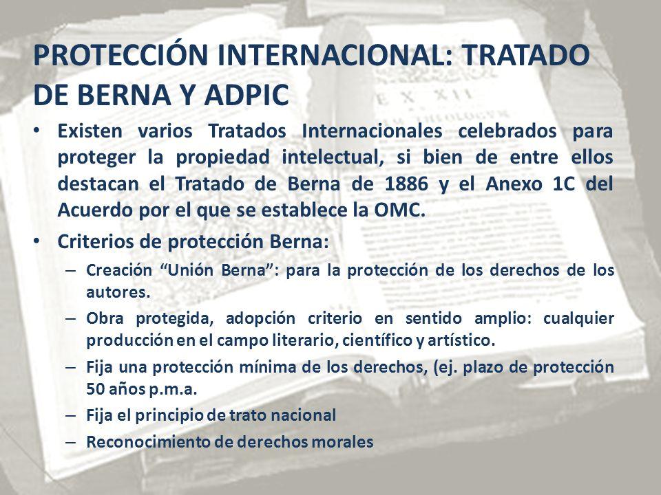 PROTECCIÓN INTERNACIONAL: TRATADO DE BERNA Y ADPIC Existen varios Tratados Internacionales celebrados para proteger la propiedad intelectual, si bien de entre ellos destacan el Tratado de Berna de 1886 y el Anexo 1C del Acuerdo por el que se establece la OMC.