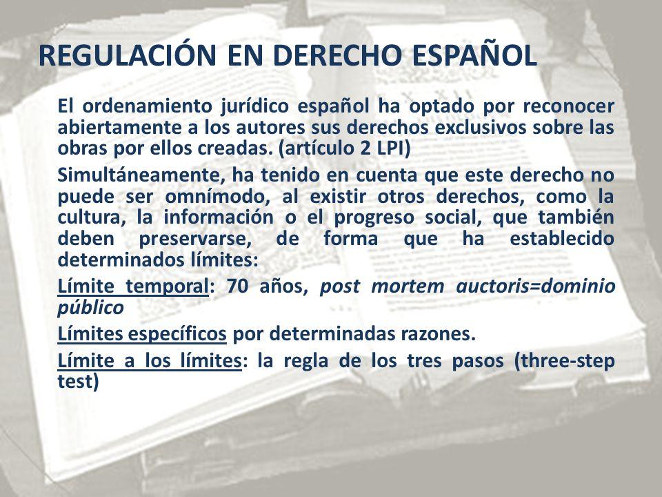 REGULACIÓN EN DERECHO ESPAÑOL El ordenamiento jurídico español ha optado por reconocer abiertamente a los autores sus derechos exclusivos sobre las obras por ellos creadas.