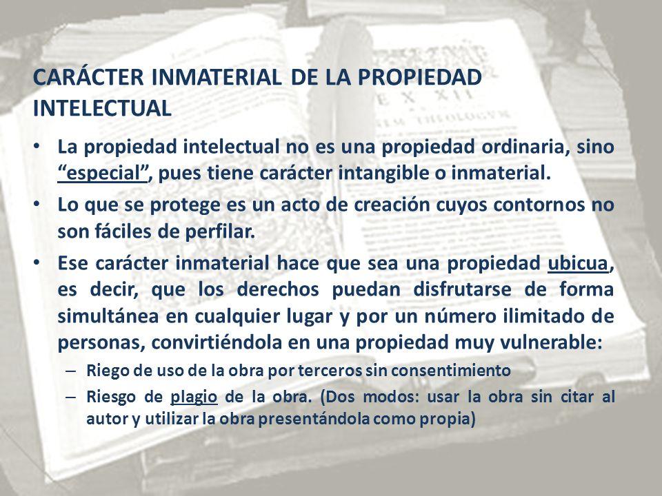 CARÁCTER INMATERIAL DE LA PROPIEDAD INTELECTUAL La propiedad intelectual no es una propiedad ordinaria, sino especial, pues tiene carácter intangible o inmaterial.