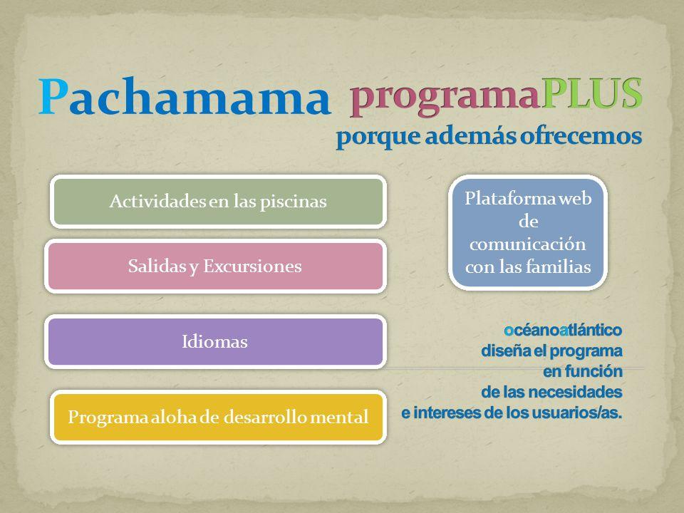 Actividades en las piscinas Idiomas Salidas y Excursiones Programa aloha de desarrollo mental Plataforma web de comunicación con las familias Pachamama