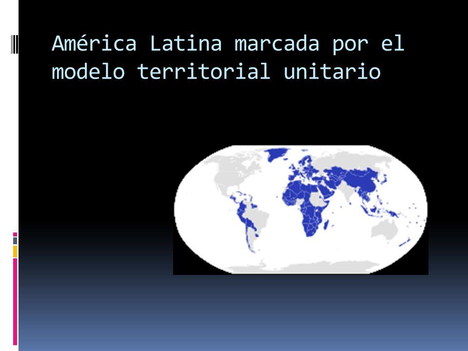 Francia – paradigma Portugal Chile Colombia Perú La mayoría de países latinoamericanos adoptaron dicha forma de ser territorial
