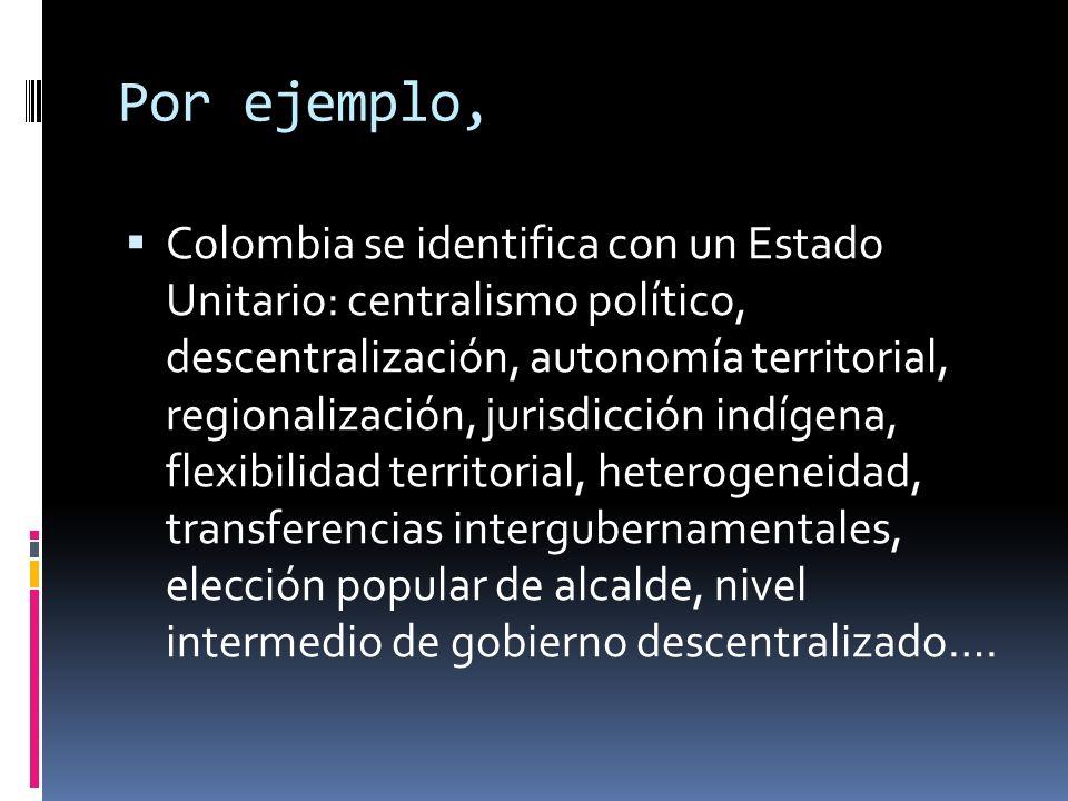 Una posible definición: Se caracteriza por la existencia de un solo centro de impulsión política y un conjunto único de instituciones de gobierno, que