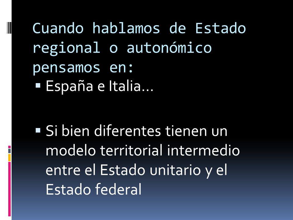 Una cosa es hablar de Estado regional o autonómico y otra distinta hablar de regionalización o de impulso de las regiones en el contexto de un Estado