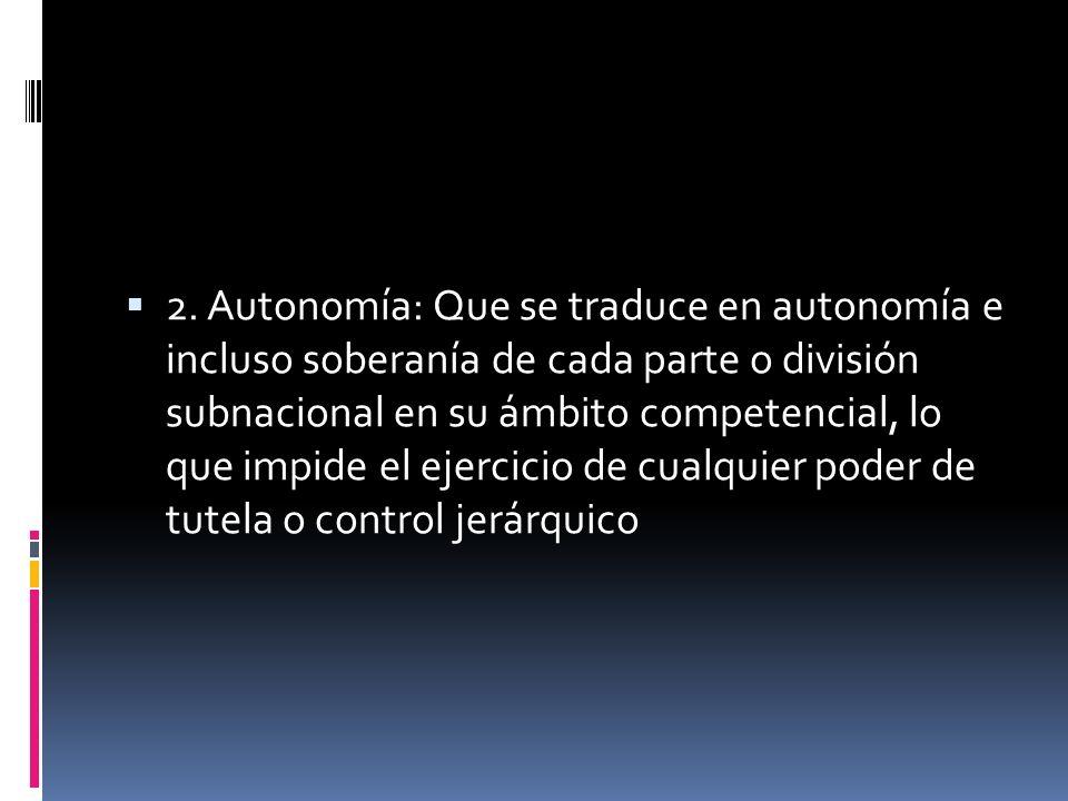 Tres principios: separación, autonomía y participación 1. Separación: Referido a un claro reparto de competencias legislativas entre los dos niveles d