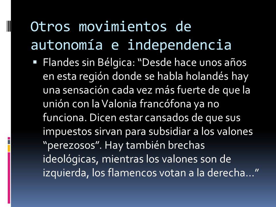 Tranformaciones de los modelos territoriales Movimientos de autonomía e incluso de independencia… Surgen en el seno de Estados unitarios, regionales e