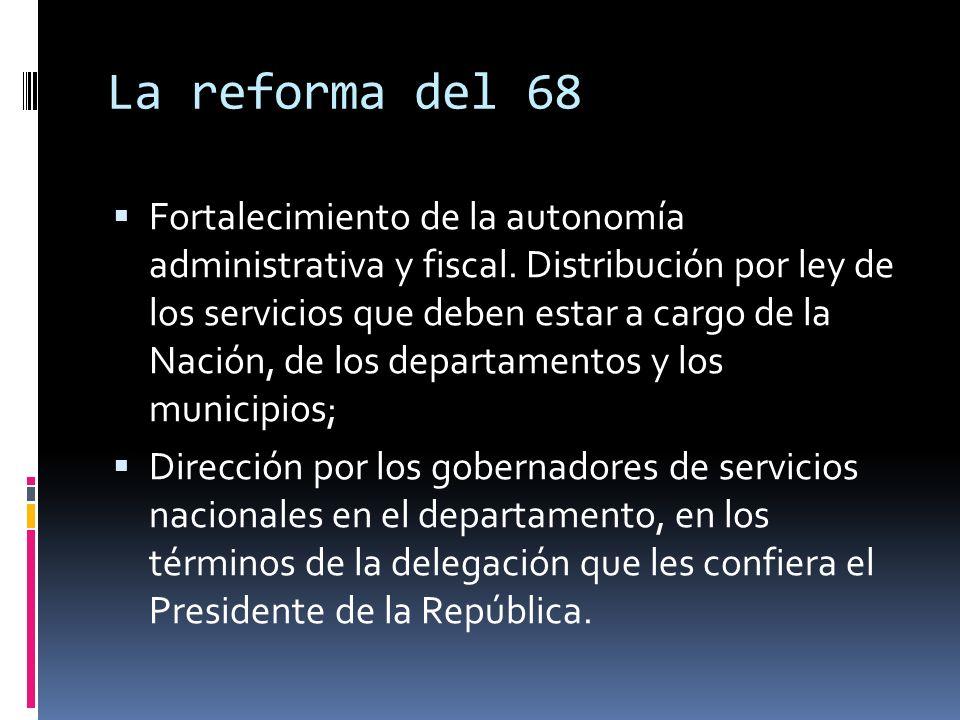 La departamentalitis y La reforma de 1968 Creación de nuevos departamentos: mayores exigencias de población y recursos fiscales y aumento anual de las bases de dichos factores.