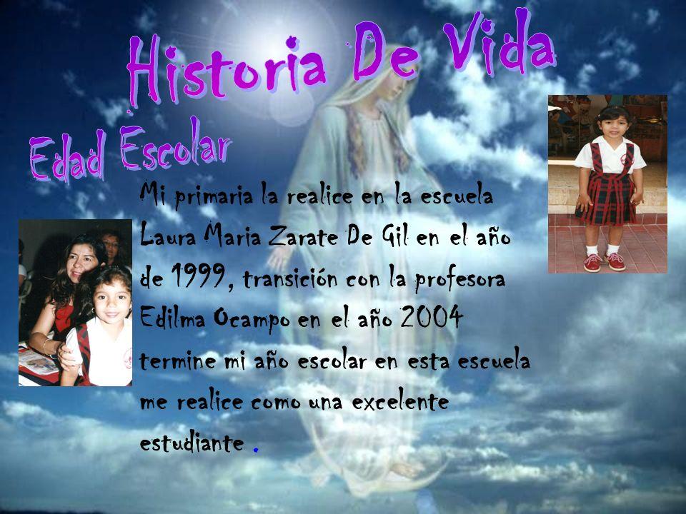 Mi primaria la realice en la escuela Laura Maria Zarate De Gil en el año de 1999, transición con la profesora Edilma Ocampo en el año 2004 termine mi