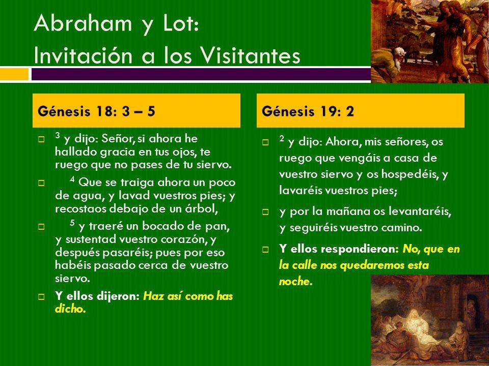 Abraham y Lot: Invitación a los Visitantes 3 y dijo: Señor, si ahora he hallado gracia en tus ojos, te ruego que no pases de tu siervo. 4 Que se traig