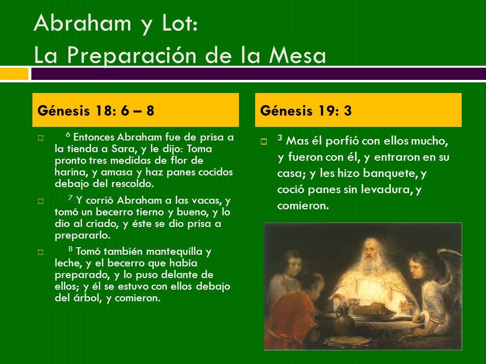 Abraham y Lot: La Preparación de la Mesa 6 Entonces Abraham fue de prisa a la tienda a Sara, y le dijo: Toma pronto tres medidas de flor de harina, y