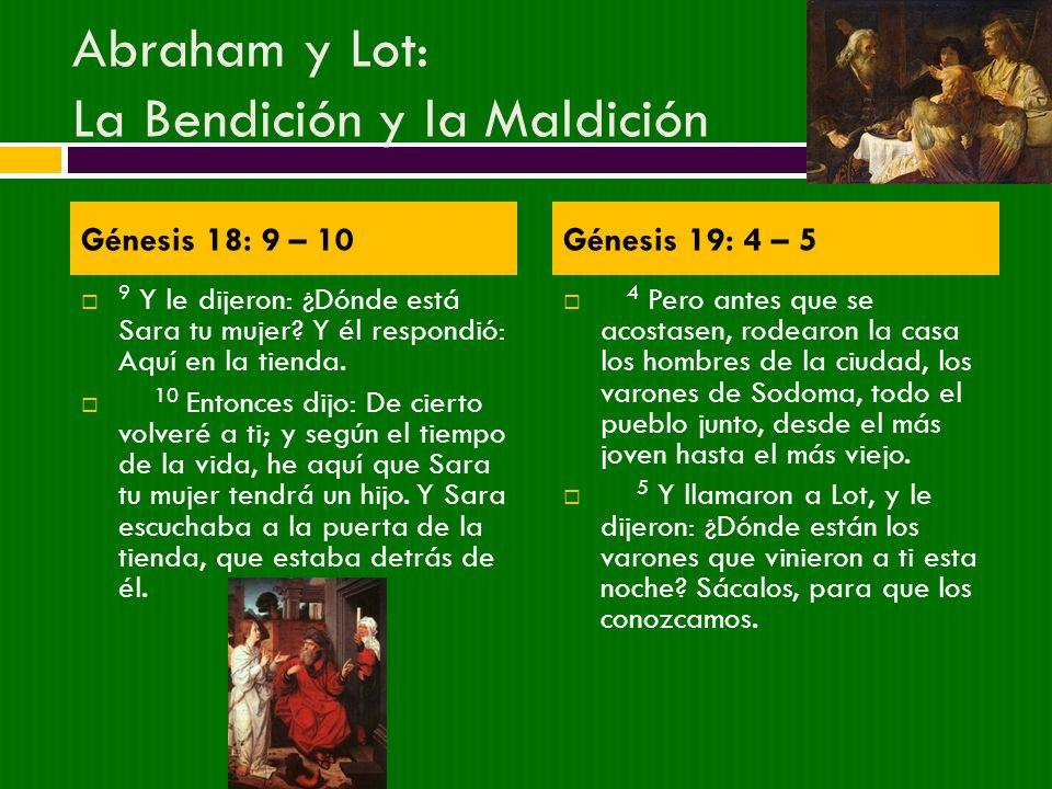 Abraham y Lot: Las Dudas y La Desesperación 11 Y Abraham y Sara eran viejos, de edad avanzada; y a Sara le había cesado ya la costumbre de las mujeres.