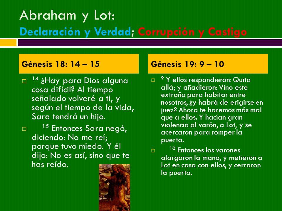 Abraham y Lot: Declaración y Verdad; Corrupción y Castigo 14 ¿Hay para Dios alguna cosa difícil? Al tiempo señalado volveré a ti, y según el tiempo de