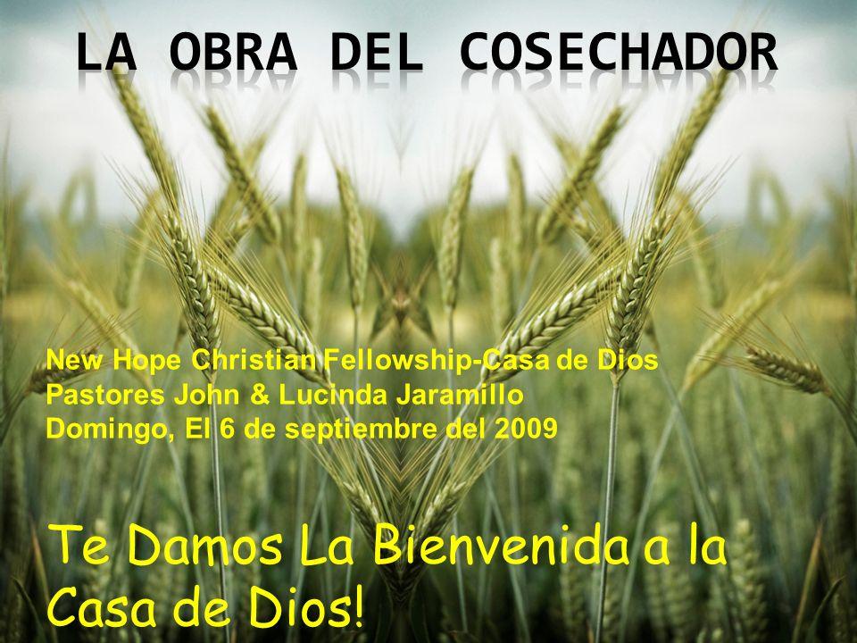 New Hope Christian Fellowship-Casa de Dios Pastores John & Lucinda Jaramillo Domingo, El 6 de septiembre del 2009 Te Damos La Bienvenida a la Casa de