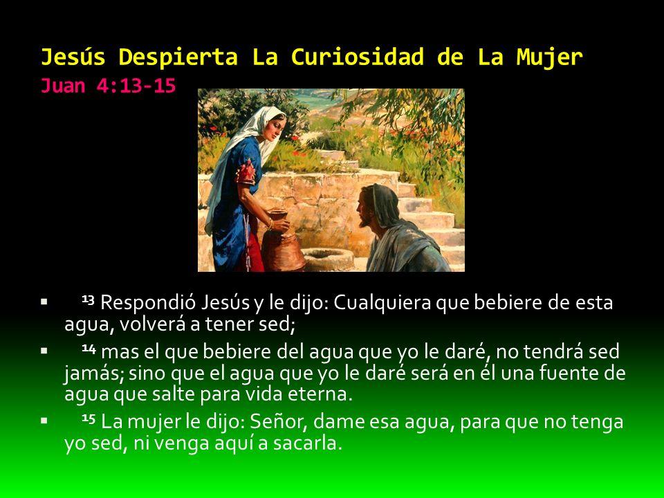 Jesús Confronta La Raíz del Problema Juan 4:16-19 16 Jesús le dijo: Ve, llama a tu marido, y ven acá.