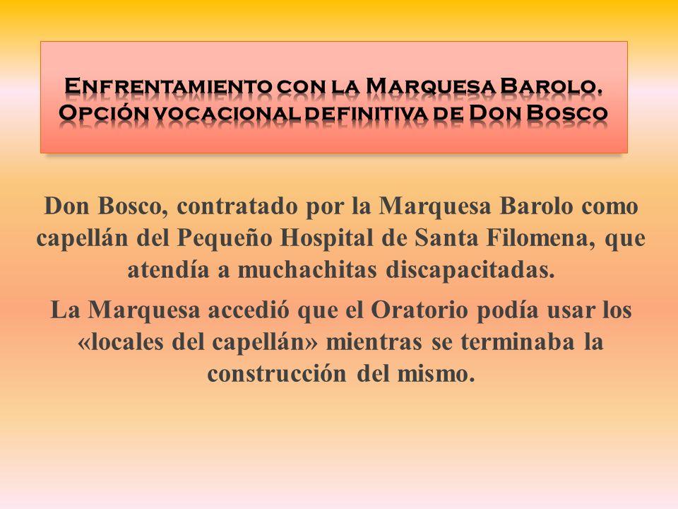 Don Bosco, contratado por la Marquesa Barolo como capellán del Pequeño Hospital de Santa Filomena, que atendía a muchachitas discapacitadas. La Marque