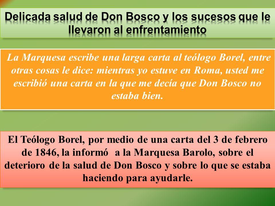 El Teólogo Borel, por medio de una carta del 3 de febrero de 1846, la informó a la Marquesa Barolo, sobre el deterioro de la salud de Don Bosco y sobr