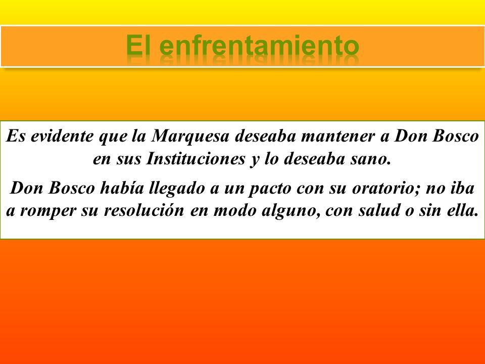 Es evidente que la Marquesa deseaba mantener a Don Bosco en sus Instituciones y lo deseaba sano. Don Bosco había llegado a un pacto con su oratorio; n