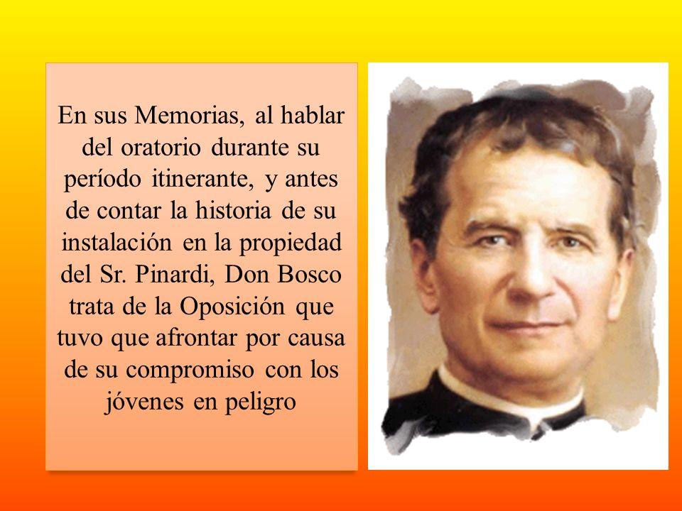 En sus Memorias, al hablar del oratorio durante su período itinerante, y antes de contar la historia de su instalación en la propiedad del Sr. Pinardi