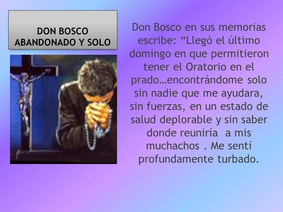 Don Bosco en sus memorias escribe: Llegó el último domingo en que permitieron tener el Oratorio en el prado…encontrándome solo sin nadie que me ayudar