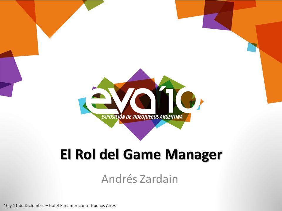 El Rol del Game Manager Andrés Zardain 10 y 11 de Diciembre – Hotel Panamericano - Buenos Aires