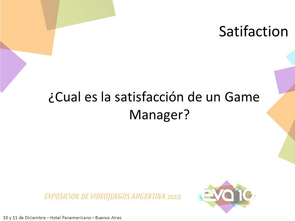 10 y 11 de Diciembre – Hotel Panamericano – Buenos Aires Satifaction ¿Cual es la satisfacción de un Game Manager?