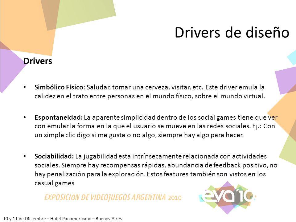 10 y 11 de Diciembre – Hotel Panamericano – Buenos Aires Drivers de diseño Drivers Simbólico Físico: Saludar, tomar una cerveza, visitar, etc.