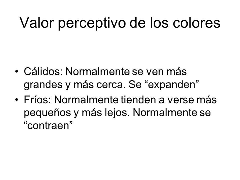 Valor perceptivo de los colores Cálidos: Normalmente se ven más grandes y más cerca. Se expanden Fríos: Normalmente tienden a verse más pequeños y más