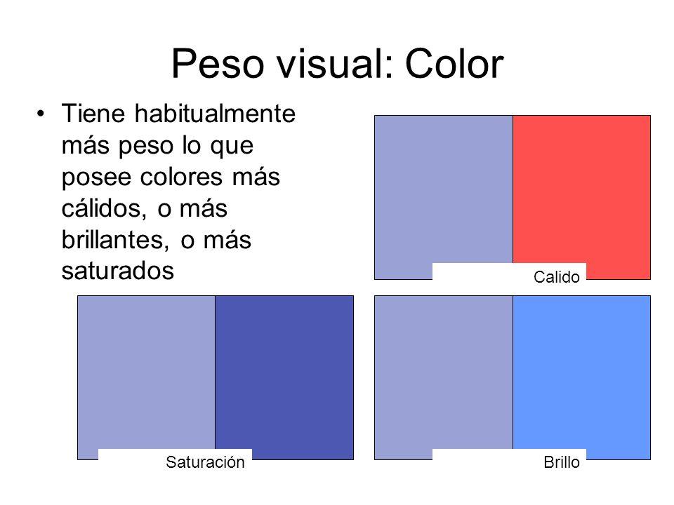 Peso visual: Color Tiene habitualmente más peso lo que posee colores más cálidos, o más brillantes, o más saturados SaturaciónBrillo Calido