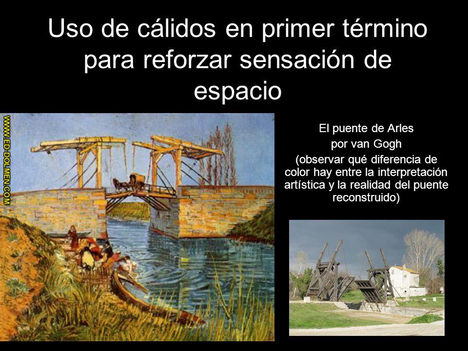 Uso de cálidos en primer término para reforzar sensación de espacio El puente de Arles por van Gogh (observar qué diferencia de color hay entre la int